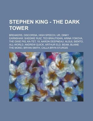Stephen King - The Dark Tower: Breakers, Discordia, High Speech, Ur, Dinky Earnshaw, Sheemie Ruiz, Ted Brautigan, Arina Yokova, the Dixie Pig, Ka-TET, 19, Aaron Deepneau, Algul Siento, All-World, Andrew Quick, Arthur Eld, Beam