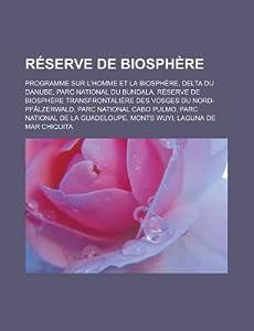 Reserve de Biosphere: Programme Sur L'Homme Et La Biosphere, Delta Du Danube, Parc National Du Bundala, Reserve de Biosphere Transfrontaliere Des Vosges Du Nord-Pfalzerwald, Parc National Cabo Pulmo, Parc National de La Guadeloupe