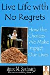 Live Life with No Regrets by Anne Bachrach