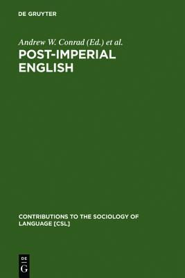 Post Imperial English: Status Change In Former British And American Colonies, 1940 1990 (Contributions To The Sociology Of Language)