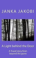 A Light Behind the Door: A Travel Story from Beyond the Grave