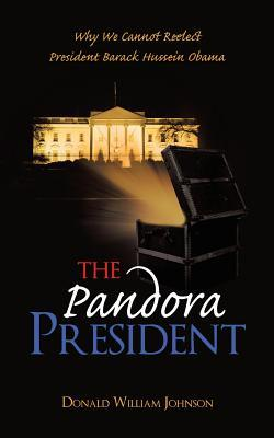 The Pandora President: Why We Cannot Reelect President Barack Hussein Obama