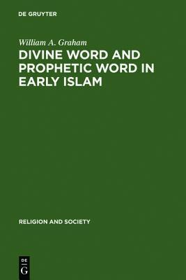 Divine Word and Prophetic Word in Early Islam A Reconsideration of the Sources