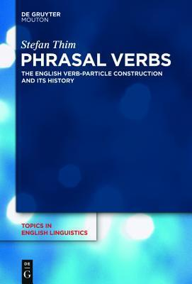 Phrasal Verbs  The English Verb-Particle Construction and its History