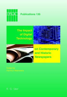 The Impact of Digital Technology on Contemporary and Historic Newspapers: Proceedings of the International Newspaper Conference, Singapore, April 1-3 2008, and Papers from the Ifla World Library and Information Congress, Quebec, Canada, August, 2008