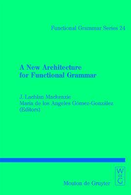A New Architecture for Functional Grammar (Functional Grammar Series)