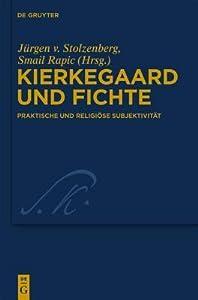 Kierkegaard und Fichte: Praktische und religiöse Subjektivität