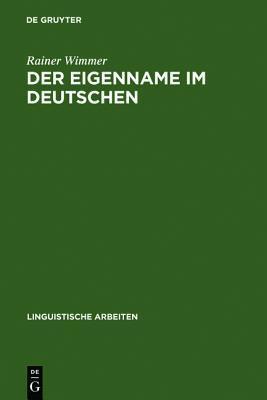 Der Eigenname Im Deutschen: Ein Beitrag Zu Seiner Linguistischen Beschreibung  by  Rainer Wimmer