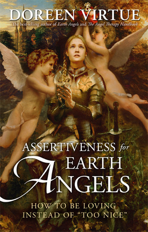 Assertiveness for Earth Angels How to Be Loving Instead of Too Nice