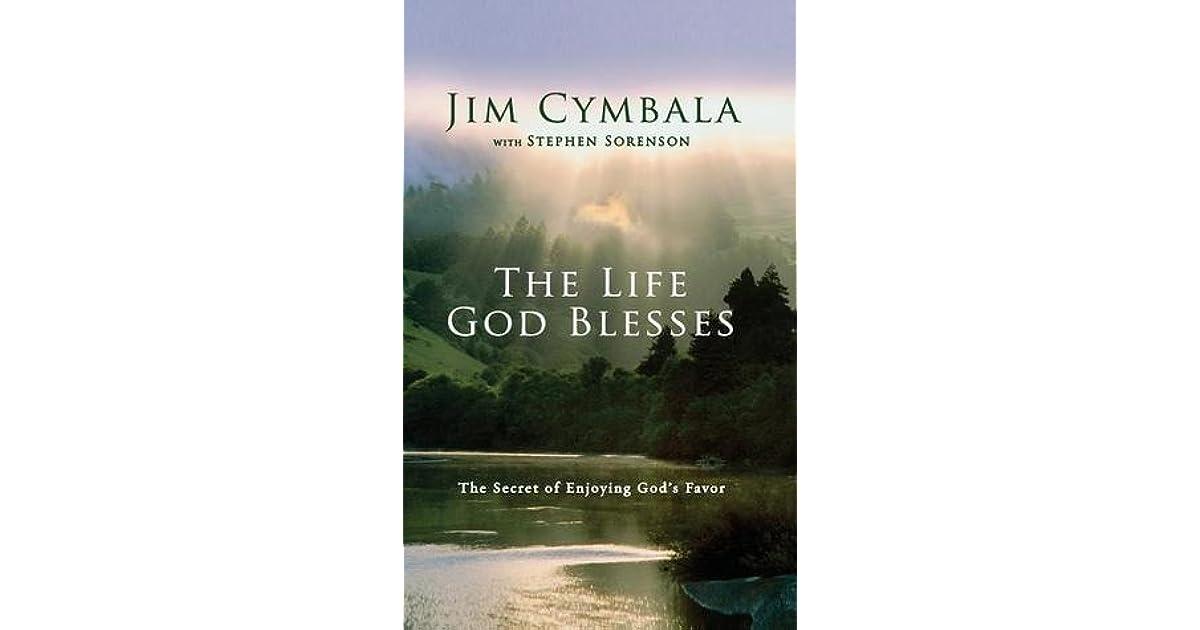 The Life God Blesses The Secret Of Enjoying Gods Favor By Jim Cymbala