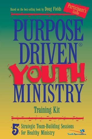 Purpose Driven Youth Ministry: 5 Strategic Team-Building Sessions for Healthy Ministry