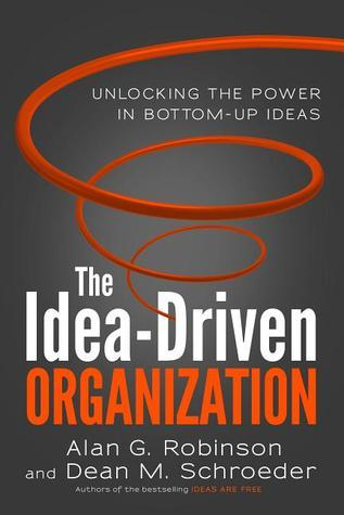 The Idea-Driven Organization  Unlocking the Power in Bottom-Up Ideas (2014, Berrett-Koehler Publishers)