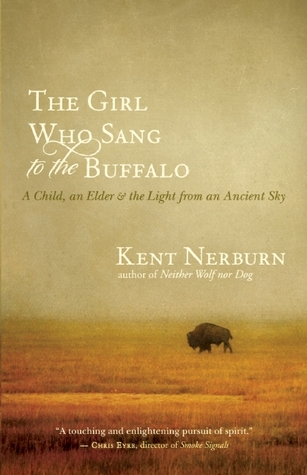The Girl Who Sang to the Buffalo by Kent Nerburn