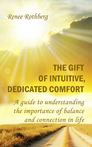 The Gift of Intuitive, Dedicated Comfort Renee Rothberg