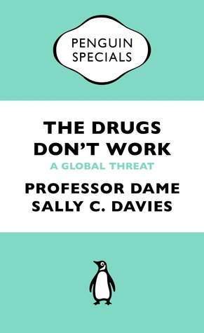 The Drugs Don't Work - A Global Threat