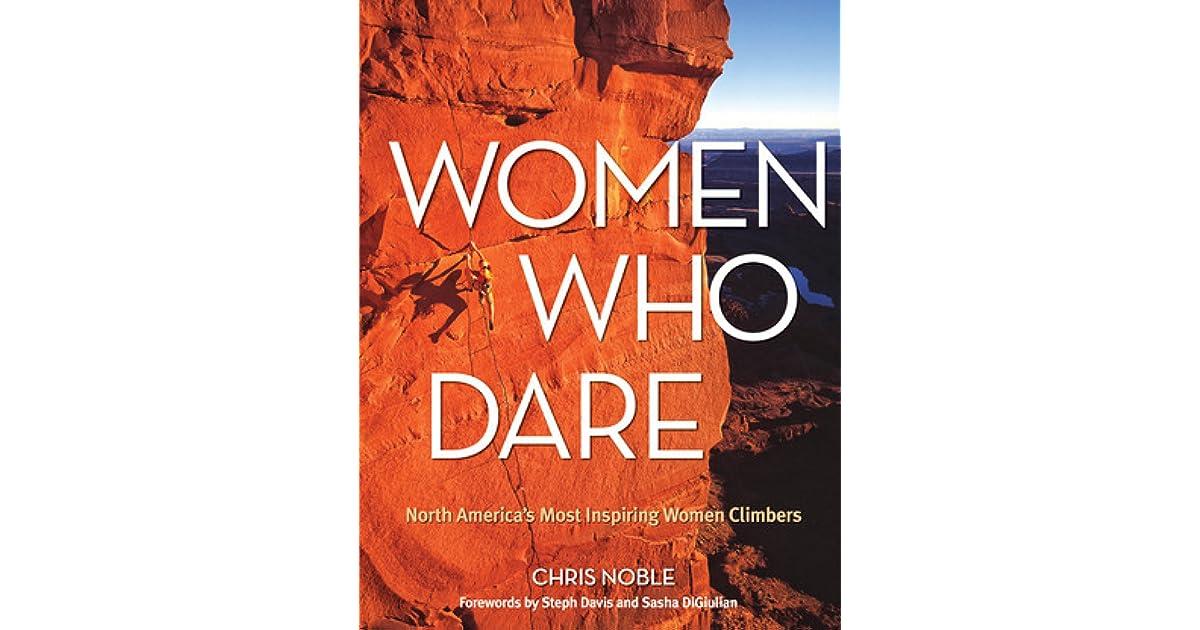 Women Who Dare: North Americas Most Inspiring Women Climbers