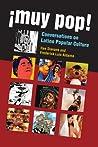 ¡Muy Pop!: Conversations on Latino Popular Culture