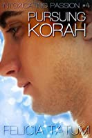 Pursuing Korah (Intoxicating Passion, #4)