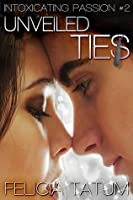 Unveiled Ties (Intoxicating Passion, #2)