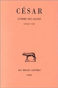Guerre Des Gaules: Livres V-VIII (Collection Des Universites De France Serie Latine, #3)