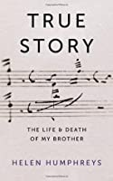 True Story: The Life and Death of My Brother