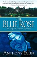 The Blue Rose: An English Garden Mystery