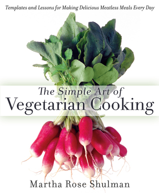 The-Simple-Art-of-Vegetarian-Cooking-Templates-and-Lessons-for-Making-Delicious-Meatless-Meals-Every-Day