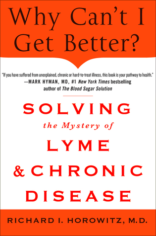 Why Can't I Get Better? Solving the Mystery of Lyme and Chron... by Richard I. Horowitz