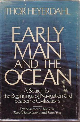 Early Man and the Ocean: A Search for the Beginnings of Navigation & Seaborne Civilizations