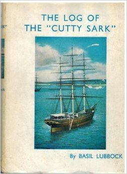 "The Log Of The ""Cutty Sark"" by A. Basil Lubbock"