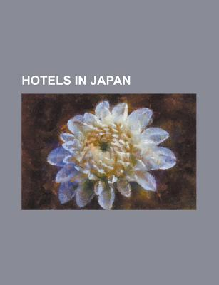 Hotels in Japan: Love Hotel, Prince Hotels, Imperial Hotel, Tokyo, New Otani, Ryokan, Yokohama Landmark Tower