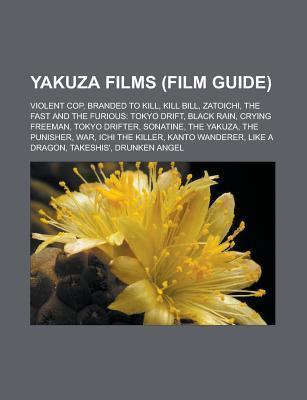 Yakuza Films (Film Guide): Violent Cop, Branded to Kill, Kill Bill, Zatoichi, the Fast and the Furious: Tokyo Drift, Black Rain, Crying Freeman,