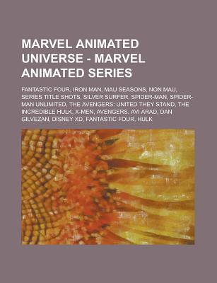 Marvel Animated Universe - Marvel Animated Series: Fantastic Four, Iron Man, Mau Seasons, Non Mau, Series Title Shots, Silver Surfer, Spider-Man, Spider-Man Unlimited, the Avengers: United They Stand, the Incredible Hulk, X-Men, Avengers