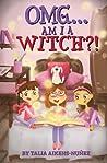 OMG... Am I A Witch?! by Talia Aikens-Nunez