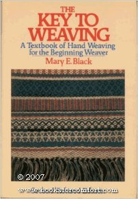 The Key to Weaving: A Textbook of Hand Weaving for the Beginning Weaver (Second Revised Edition)