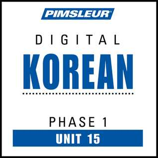 Korean Phase 1, Unit 15: Learn to Speak and Understand Korean with Pimsleur Language Programs