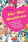 The Moe Manifesto: An Insider's Look at the Worlds of Manga, Anime, and Gaming