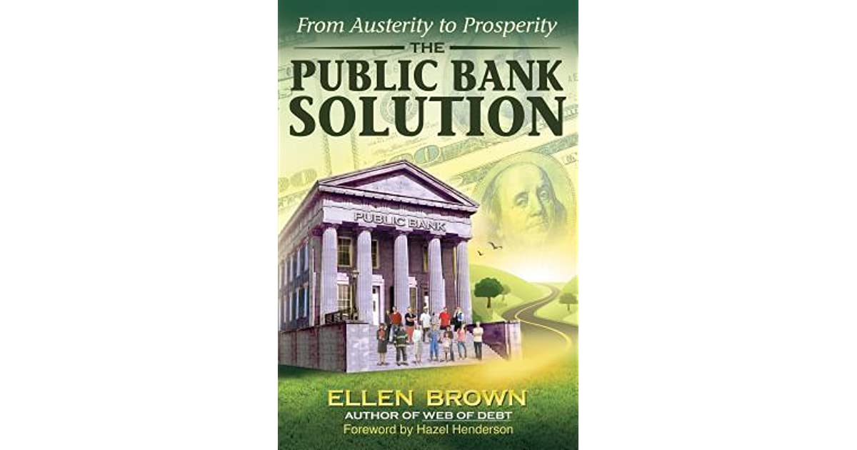 The Public Bank Solution From Austerity To Prosperity By Hazel