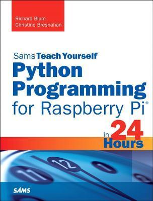 Python Programming for Raspberry Pi, Sams Teach Yourself in 24 Hours