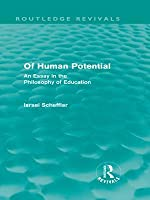 of human potential an essay in the philosophy of education by  of human potential routledge revivals an essay in the philosophy of education