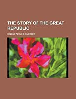 The Story of the Americans - Volume II - The Great Republic (Illustrated)
