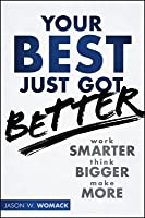 Your Best Just Got Better: Work Smarter, Think Bigger, Make More