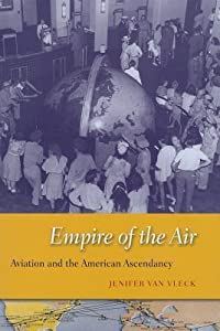 Empire of the Air: Aviation and the American Ascendancy