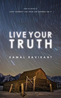 Live Your Truth - Kamal Ravikant