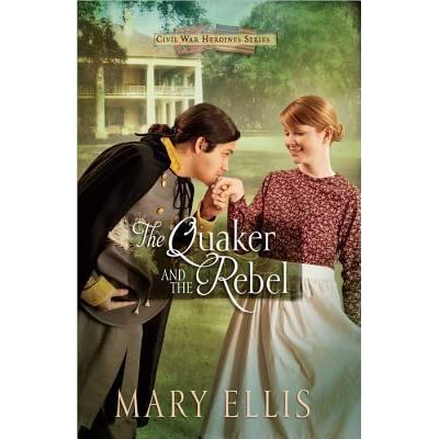 The Quaker And The Rebel Civil War Heroines 1 By Mary Ellis