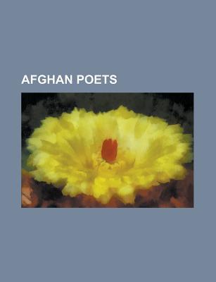 Afghan Poets: Mahmud Tarzi, Khushal Khan Khattak, Kabir Stori, Khalilullah Khalili, Ghulam Muhammad Tarzi, Ezatullah Zawab