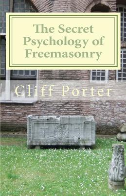 The Secret Psychology of Freemasonry: Alchemy, Gnosis, and the Science of the Craft