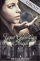 "Your Guardian Angel ""Uncut"" (Guardian Angel, #1.5)"