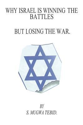 Why Israel Is Winning the Battles But Losing the War