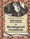 Philosophical Food Crumbs: A Kierkegaard Cookbook